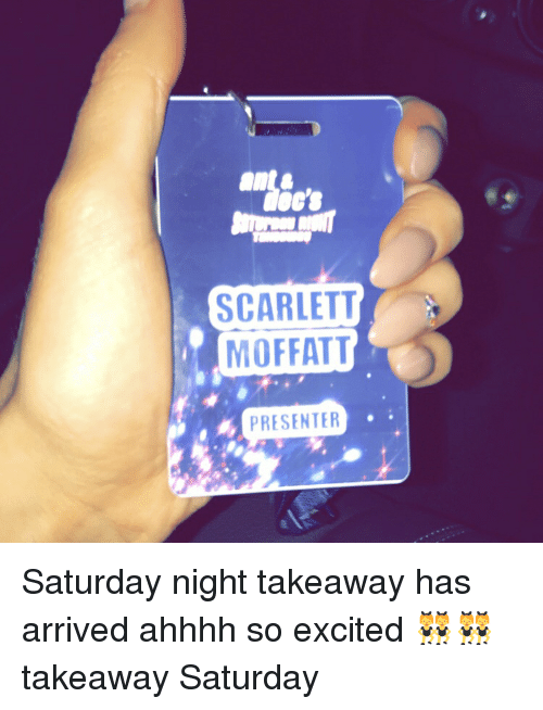 Excitment: SCARLETT  MOFFATT  PRESENTER Saturday night takeaway has arrived ahhhh so excited 👯👯 takeaway Saturday
