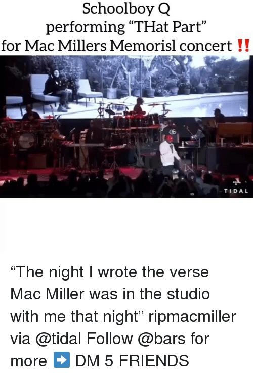 """ScHoolboy Q: Schoolboy Q  performing """"THat Part  for Mac Millers Memorisl concert !!  TIDAL """"The night I wrote the verse Mac Miller was in the studio with me that night"""" ripmacmiller via @tidal Follow @bars for more ➡️ DM 5 FRIENDS"""