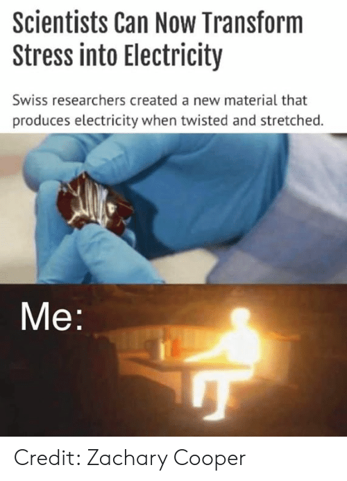 Produces: Scientists Can Now Transform  Stress into Electricity  Swiss researchers created a new material that  produces electricity when twisted and stretched.  Me Credit: Zachary Cooper