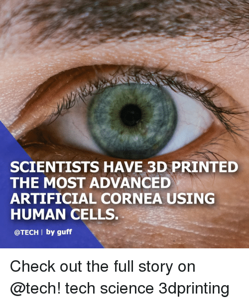guff: SCIENTISTS HAVE 3D PRINTED  THE MOST ADVANCED  ARTIFICIAL CORNEA USING  HUMAN CELLS  @TECH I by guff Check out the full story on @tech! tech science 3dprinting