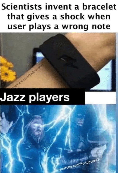shock: Scientists invent a bracelet  that gives a shock when  user plays a wrong note  voutube.com/toddpoore!  Jazz players  youtube.com/toddpoorel