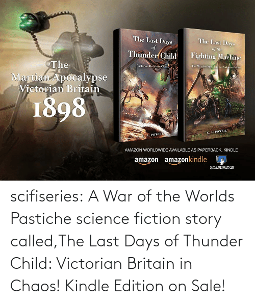 Worlds: scifiseries:  A War of the Worlds Pastiche science fiction story called,The Last Days of Thunder Child: Victorian Britain in Chaos!    Kindle Edition on Sale!