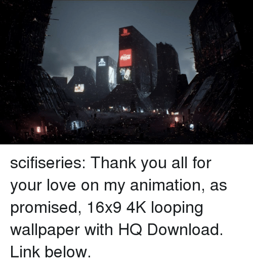 Looping: scifiseries:  Thank you all for your love on my animation, as promised, 16x9 4K looping wallpaper with HQ Download. Link below.