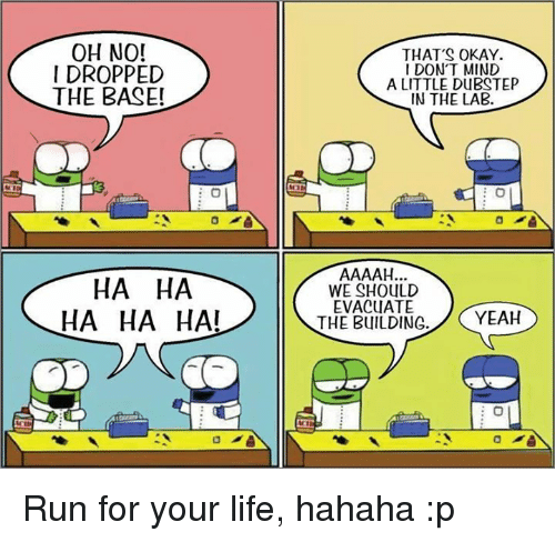 run for your life: SCII  OH NO!  I DROPPED  THE BASE!  HA HA  HA HA HA!  THAT'S OKAY.  I DON'T MIND  A LITTLE DUBSTEP  IN THE LAB.  WE SHOULD  EVACUATE  THE BUILDING  YEAH Run for your life, hahaha :p