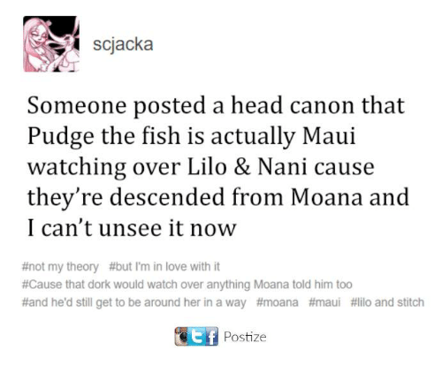 lilo and stitch: scjacka  Someone posted a head canon that  Pudge the fish is actually Maui  watching over Lilo & Nani cause  they're descended from Moana and  I can't unsee it now  #not my theory #but I'm in love with it  #Cause that dork would watch over anything Moana told him too  #and he'd still get to be around her in a way #moana #maui #lilo and stitch  CEtf Postize