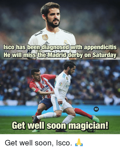 Memes, Soon..., and Been: sco has been diagnosed with appendicitis  He will  miss the Madřidderby on Saturday  Get well soon magician! Get well soon, Isco. 🙏
