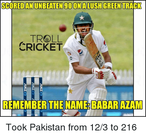 Memes, Troll, and Trolling: SCOREDAN UNBEATEN 90 (ONALUSH GREEN  TRACK  TROLL  CRICKET  REMEMBER THE NAME BABAR AZAM Took Pakistan from 12/3 to 216  <mad>