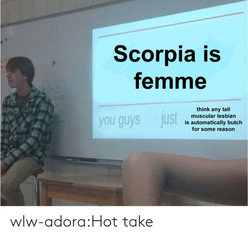 Muscular: Scorpia is  femme  think any tall  muscular lesbian  you guys just  is automatically butch  for some reason wlw-adora:Hot take