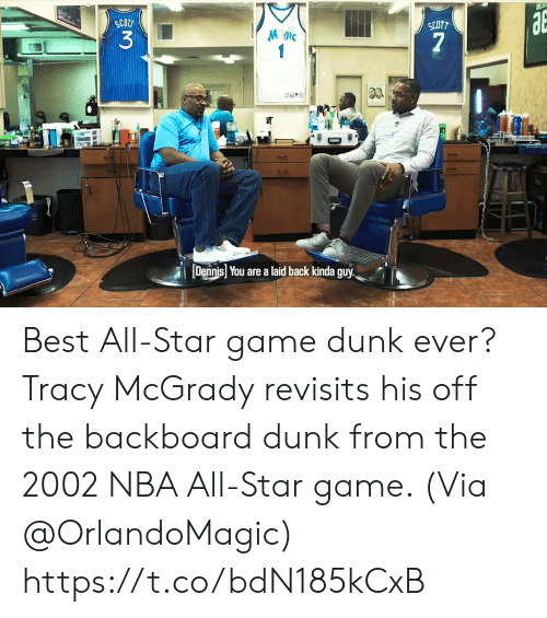 NBA All-Star Game: SCOT  3  0.  Dennis! You are a laid back kinda guy Best All-Star game dunk ever?   Tracy McGrady revisits his off the backboard dunk from the 2002 NBA All-Star game.   (Via @OrlandoMagic)   https://t.co/bdN185kCxB