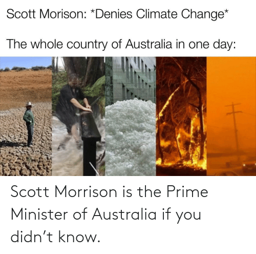 scott: Scott Morrison is the Prime Minister of Australia if you didn't know.