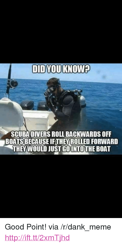 """scuba: SCUBA DIVERS ROLL BACKWARDS OFF  BOATS BECAUSE IFTHEY ROLLED FORWARD  THEYWOULD JUST GOUNTO THE BOAT <p>Good Point! via /r/dank_meme <a href=""""http://ift.tt/2xmTjhd"""">http://ift.tt/2xmTjhd</a></p>"""