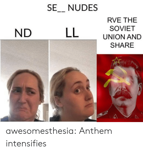 Soviet: SE_ NUDES  RVE THE  SOVIET  LL  ND  UNION AND  SHARE awesomesthesia:  Anthem intensifies