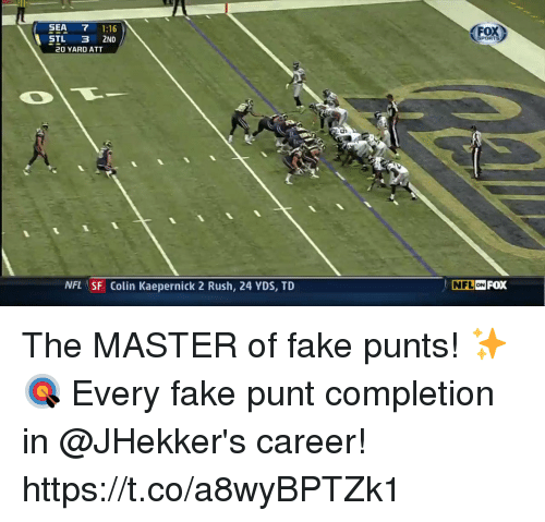 Colin Kaepernick, Fake, and Memes: SEA 7 1:16  STL 3 2ND  20 YARD ATT  NFL SF Colin Kaepernick 2 Rush, 24 YDS, TD  NFLİONİ The MASTER of fake punts! ✨🎯  Every fake punt completion in @JHekker's career! https://t.co/a8wyBPTZk1