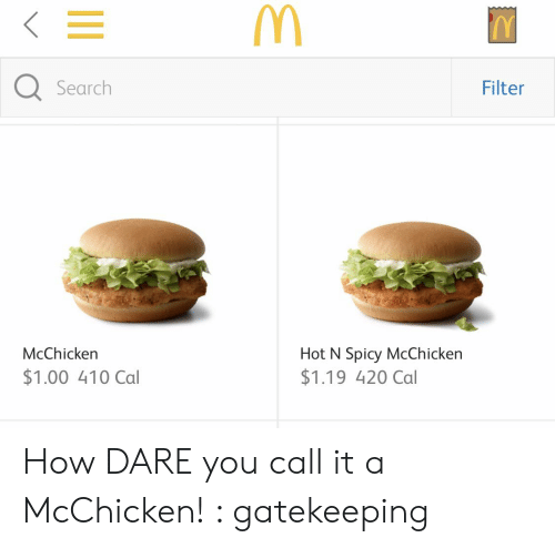 Search, Spicy, and How: Search  Filter  McChicken  Hot N Spicy McChicken  $1.19 420 Cal  $1.00 410 Cal How DARE you call it a McChicken! : gatekeeping