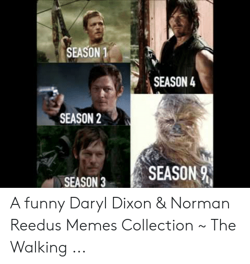 Funny, Memes, and Norman Reedus: SEASON 1  SEASON4  SEASON 2  SEASON 9  SEASON 3 A funny Daryl Dixon & Norman Reedus Memes Collection ~ The Walking ...