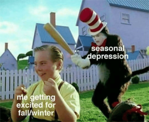 Fall, Winter, and Depression: seasonal  depression  me getting  excited for  fall/winter