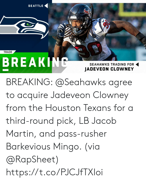 Houston Texans: SEATTLE  TRADE  BREAKING  SEAHAWKS TRADING FOR  JADEVEON CLOWNEY BREAKING: @Seahawks agree to acquire Jadeveon Clowney from the Houston Texans for a third-round pick, LB Jacob Martin, and pass-rusher Barkevious Mingo. (via @RapSheet) https://t.co/PJCJfTXIoi