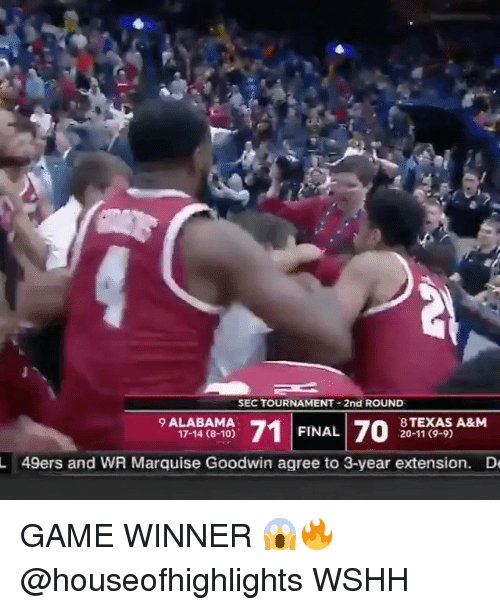 Game Winner: SEC TOURNAMENT 2nd ROUND  9 ALABAMA  17-14 (8-10)  FINAL 70ARM  8TEXAS A&M  20-11 (9-9)  L  49ers and WR Marquise Goodwin agree to 3-year extension.  D GAME WINNER 😱🔥 @houseofhighlights WSHH