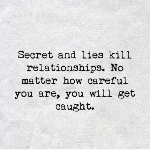 Secret and Lies Kill Relationships No Matter How Careful You Are You