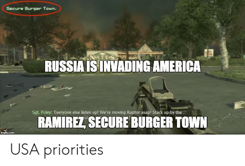 raptor: Secure Burger Town.  RUSSIA ISINVADING AMERICA  Sgt. Foley: Everyone else listen up! We're moving Raptor asap! Stack up by the  RAMIREZ, SECURE BURGER TOWN USA priorities