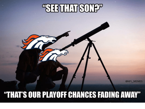"""Fading Away: SEE THAT SON  @NFL MEMES  """"THAT'S OUR PLAYOFF CHANCES FADING AWAY"""""""