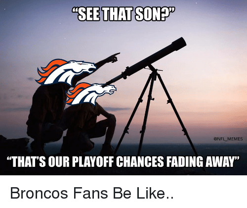 """Fading Away: """"SEE THAT SONET  @NFL MEMES  """"THAT'S OUR PLAY OFF CHANCES FADING AWAY"""" Broncos Fans Be Like.."""