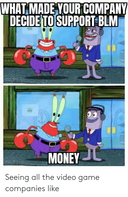 seeing: Seeing all the video game companies like