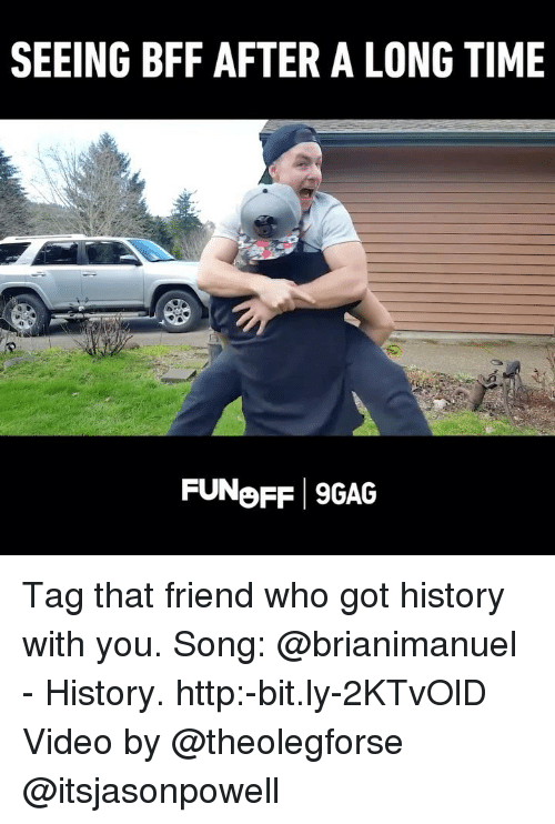 9gag, Memes, and History: SEEING BFF AFTER A LONG TIME  FUNoFF 9GAG Tag that friend who got history with you. Song: @brianimanuel - History. http:-bit.ly-2KTvOlD Video by @theolegforse @itsjasonpowell