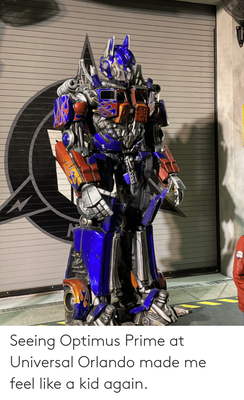 seeing: Seeing Optimus Prime at Universal Orlando made me feel like a kid again.