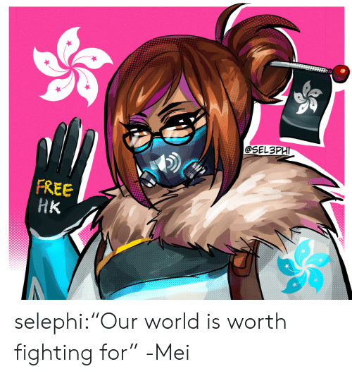 "Tumblr, Blog, and Free: SEL3PHI  FREE  HК selephi:""Our world is worth fighting for"" -Mei"