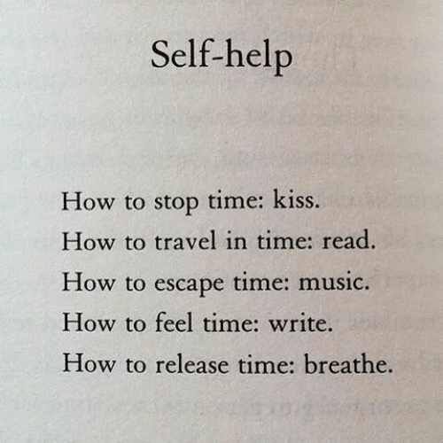 in time: Self-help  time: kiss  How to stop  How to travel in time: read.  time: music  How to  escape  How to feel time: write.  How to release time: breathe.