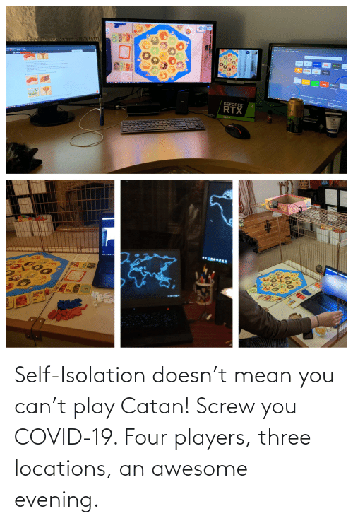 Locations: Self-Isolation doesn't mean you can't play Catan! Screw you COVID-19. Four players, three locations, an awesome evening.