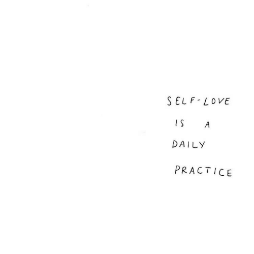 Love, Daily, and Self Love: SELF LOVE  A  DAILY  PRACTICE