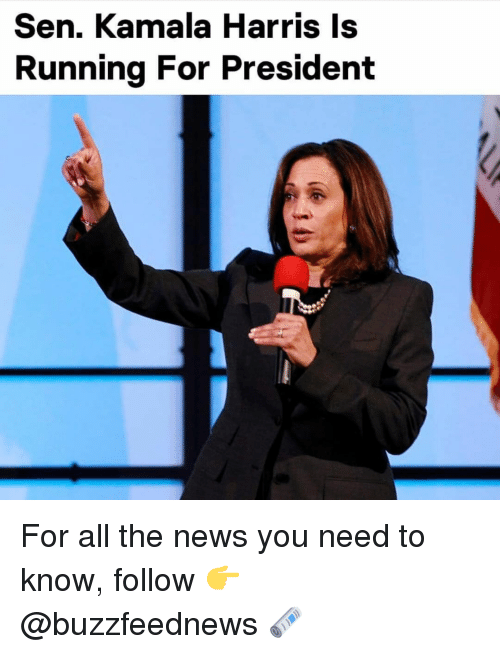 News, Relatable, and All The: Sen. Kamala Harris Is  Runnina For President For all the news you need to know, follow 👉 @buzzfeednews 🗞