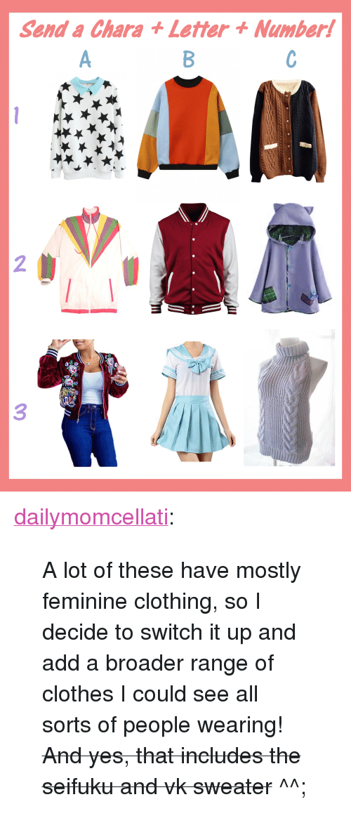 """Clothes, Target, and Tumblr: Send a Chara + Letter t Number!  2  3 <p><a href=""""http://dailymomcellati.tumblr.com/post/159375245707/a-lot-of-these-have-mostly-feminine-clothing-so-i"""" class=""""tumblr_blog"""" target=""""_blank"""">dailymomcellati</a>:</p><blockquote><p>A lot of these have mostly feminine clothing, so I decide to switch it up and add a broader range of clothes I could see all sorts of people wearing! <strike>And yes, that includes the seifuku and vk sweater</strike> ^^;</p></blockquote>"""