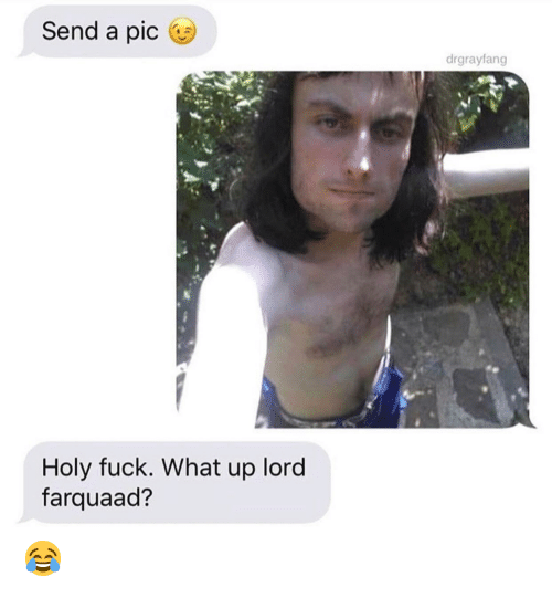 lord farquaad: Send a pic  drgrayfang  Holy fuck. What up lord  farquaad? 😂