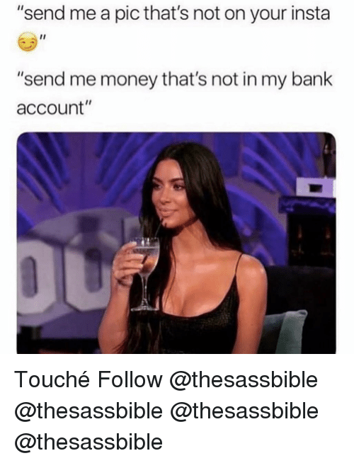 "Touche: ""send me a pic that's not on your insta  I1  ""send me money that's not in my bank  account"" Touché Follow @thesassbible @thesassbible @thesassbible @thesassbible"