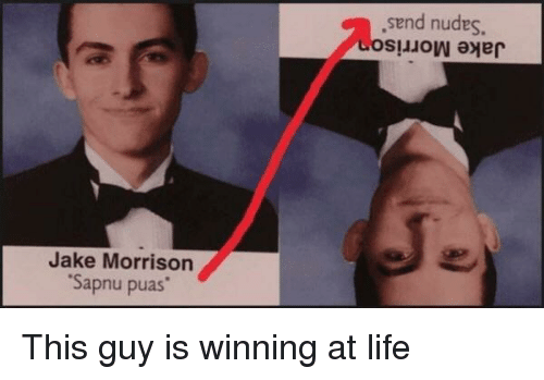Life, Nudes, and Morrison: send nudes.  LOS!LOW ayer  Jake Morrison  Sapnu puas This guy is winning at life