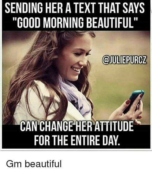sending her a text that says good morning beautiful juliepurcz 28006766 sending her a text that says good morning beautiful can change her