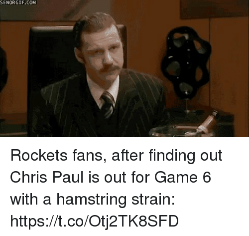 Senorgif: SENORGIF.COM Rockets fans, after finding out Chris Paul is out for Game 6 with a hamstring strain: https://t.co/Otj2TK8SFD