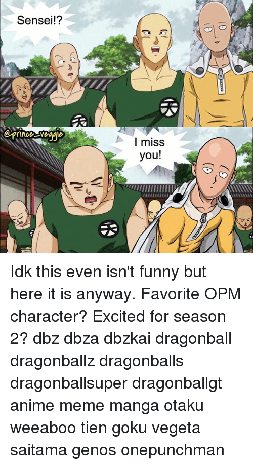 anime meme: Sensei!?  I miss  you!  ulllllllllllllll, Idk this even isn't funny but here it is anyway. Favorite OPM character? Excited for season 2? dbz dbza dbzkai dragonball dragonballz dragonballs dragonballsuper dragonballgt anime meme manga otaku weeaboo tien goku vegeta saitama genos onepunchman