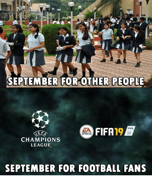 Fifa, Football, and Memes: SEPTEMBER FOR OTHER PEOPLE  FIFA  FIFA19  SPORTS  CHAMPIONS  LEAGUE  SEPTEMBER FOR FOOTBALL FANS