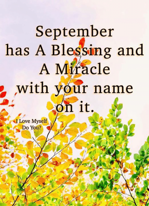 Love, Memes, and 🤖: September  has A Blessing and  A Miracle  with your name  on it.  I Love Myself  Do You?