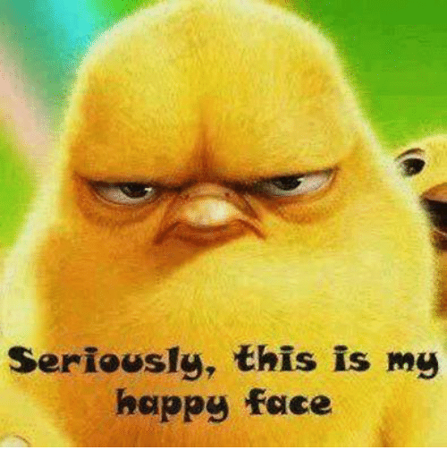 happy faces: Seriously, this is my  happy face