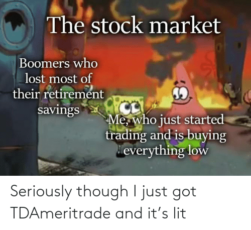lit: Seriously though I just got TDAmeritrade and it's lit