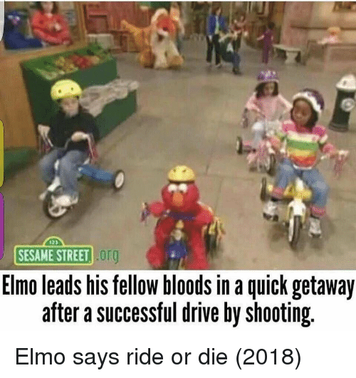 Bloods: SESAME STREET !  org  Elmo leads his fellow bloods in a quick getaway  after a successful drive by shooting Elmo says ride or die (2018)