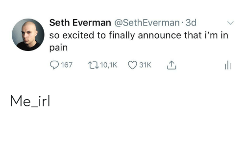 seth: Seth Everman @SethEverman 3d  so excited to finally announce that i'm in  pain  t10,1K  167  31K Me_irl