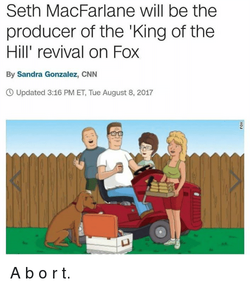 Sething: Seth MacFarlane will be the  producer of the 'King of the  Hill' revival on Fox  By Sandra Gonzalez, CNN  O Updated 3:16 PM ET, Tue August 8, 2017  23 A b o r t.