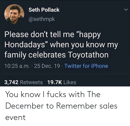"""iphone 3: Seth Pollack  @sethmpk  Please don't tell me """"happy  Hondadays"""" when you know my  family celebrates Toyotathon  10:25 a.m. 25 Dec. 19 Twitter for iPhone  3,742 Retweets 19.7K Likes You know I fucks with The December to Remember sales event"""