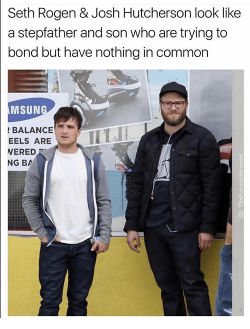 Joshing: Seth Rogen & Josh Hutcherson look like  a stepfather and son who are trying to  bond but have nothing in common  MSUN  BALANCE  EELS ARE  ERED  NG BA